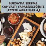 Bursa Kahvaltı Mekanları, Bursa'da serpme kahvaltı nerede yapılır? -1